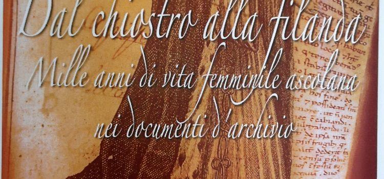 Dal chiostro alla filanda – Mille anni di vita femminile ascolana nei documenti d'archivio.
